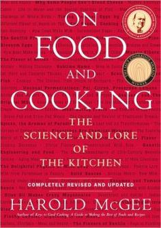 On Food and Cooking: The Science and Lore of the Kitchen by Harold McGee #foodscience #kitchenbasics