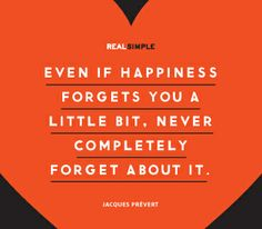 """Even if happiness forgets you a little bit, never completely forget about it."" —Jacques Prévert #quotes"