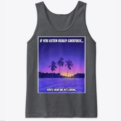 Listen Really Carefully.    Our custom graphic tank tops are  ultra soft and comfortable and you will feel great wearing them. They feel soft  and light weight and have just the perfect amount of stretch. Our funny tank  tops and other apparel are packed with funny sayings, funny quotes and  hilarious insults that make for ideal gift ideas. Choose your unique color and  style now. #funnytanktops #funnyquotes  #funnysayings #giftideas #funny #tanktops Funny Slogans, Funny Phrases, Funny Sayings, Graphic Tank Tops, Funny Tank Tops, Funny Outfits, Unique Colors, Feeling Great, Funny Gifts