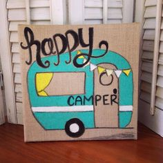 Hey, I found this really awesome Etsy listing at https://www.etsy.com/listing/203215233/happy-camper-10-x-10-burlap-canvas