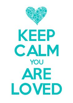 KEEP CALM YOU ARE LOVED