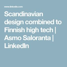 Scandinavian design combined to Finnish high tech  | Asmo Saloranta | LinkedIn