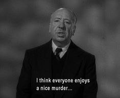 """""""I think everyone enjoys a nice murder"""" - Alfred Hitchcock, c. Series Quotes, Film Quotes, Horror Movie Quotes, Horror Movies Funny, Comedy Movies, Kino Film, Reaction Pictures, Mood, Thoughts"""