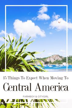 15 Things To Expect When Moving To A Central American Country | http://farmboyandcitygirl.com/destinations/central-america/nicaragua/15-things-to-expect-when-moving-to-a-central-american-country/