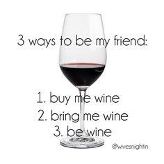 3 ways to be my friend I love wine!! Funny wine humor. Wine Wednesday