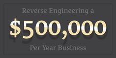 Reverse Engineering a $500,000/Year Business http://seanwes.com/235