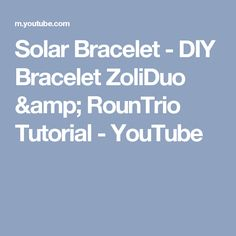 Solar Bracelet - DIY Bracelet ZoliDuo & RounTrio Tutorial - YouTube