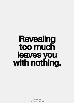 Revealing too much leaves you with nothing. #quote #boundaries