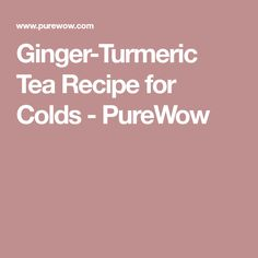 Ginger-Turmeric Tea Recipe for Colds - PureWow
