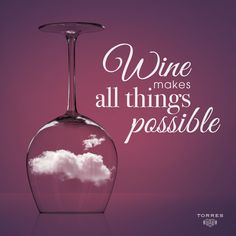 #Wine makes all things possible. #FridayWineQuotes