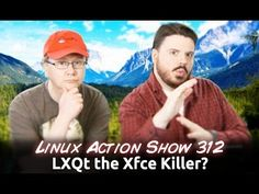 LXQt the Xfce Killer? | Linux Action Show 312