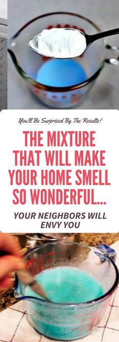 THE MIXTURE THAT WILL MAKE YOUR HOME SMELL SO WONDERFUL… YOUR NEIGHBORS WILL ENVY YOU!!! !!!