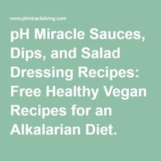 pH Miracle Sauces, Dips, and Salad Dressing Recipes: Free Healthy Vegan Recipes for an Alkalarian Diet.