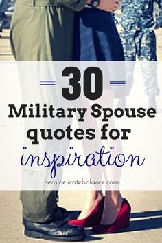 Every once in a while, we need some encouragement to get through the tough times. Here are 30 military spouse quotes for inspiration.