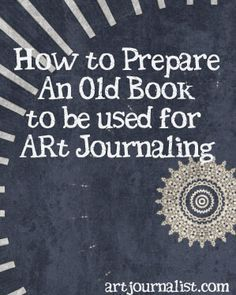 How to Prepare an Old Book for Altering or Art Journaling - Art Journalist | Art Journalist Art Journal Pages, Art Journals, Visual Journals, Art Journal Covers, Travel Journals, Collage, Altered Book Art, Altered Books Pages, Hobbys