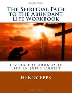 The Spiritual Path to the Abundant Life Workbook by Mr Henry Harrison Epps Jr, http://www.amazon.com/gp/product/1477440755/ref=cm_sw_r_pi_alp_pkmjrb1GMM23K