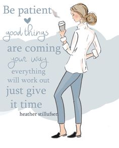 Be patient. Good things are coming