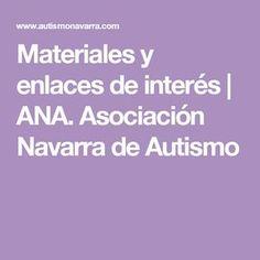 Materiales y enlaces de interés   ANA. Asociación Navarra de Autismo