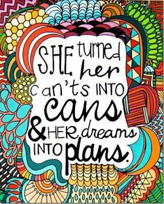 She turned her can'ts into cans and her dreams into plans.