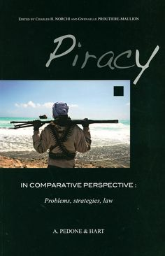 Piracy in comparative perspective : problems, strategies, law / Charles H. Norchi, Gwenaële Proutière-Maulion, editors. - Paris : A. Pedone ; Oxford : Hart, 2012
