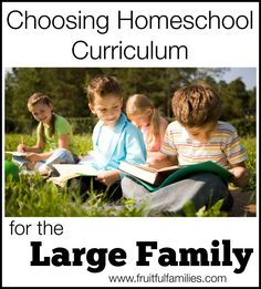 Choosing Homeschool Curriculum for the Large Family