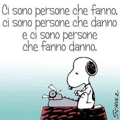 Personne che fanno e danno! Verona, Snoopy Quotes, Italian Quotes, Good Thoughts, Funny Images, Vignettes, Quotations, How To Memorize Things, Funny Quotes