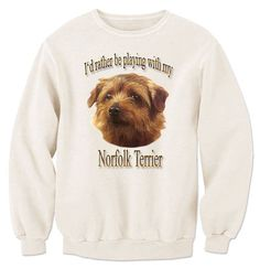 I'd Rather Be Playing With My Norfolk Terrier Sweatshirt