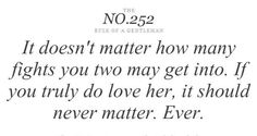 it doesn't matter how many fights you two may get into. if you truly do love her, it should never matter. Do Love, What Is Love, Love Life, True Love, Love Her, Quotes To Live By, Me Quotes, Gentleman Rules, Inspirational Quotes Pictures