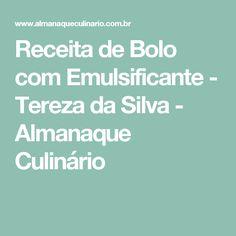 Receita de Bolo com Emulsificante - Tereza da Silva - Almanaque Culinário