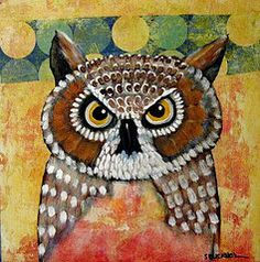 I'm glad that the owls that have been following me don't look like this one. Owl art by Suzan Buckner