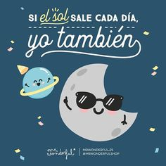 ¿Te vienes con nosotros?If the sun comes out every day, then I am going out too. Are you coming with us? #mrwonderfulshop #quotes #moon #sun