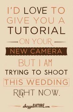 Shoppe Satire – Wedding Photographer Funny - Humor for Photographers - Photography Humor Photography Quotes Funny, Photography Camera, Love Photography, Photography Essentials, Lifestyle Photography, Photographer Humor, Professional Photographer, Wedding Quotes, Wedding Humor