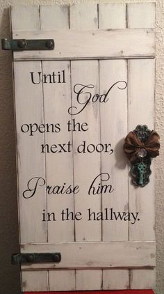 "#ChurchDeco / Rustic Door, #Wood #Sign, ""Until God Opens the Next Door, Praise Him in the Hallway"". Via: https://www.etsy.com/listing/232329541/until-god-opens-the-next-door-praise-him?ref=shop_home_active_1"