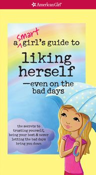 A Smart Girl's Guide: Liking Herself- even on the bad days. the secrets to trusting yourself, being your best and never letting the bad days bring you down (American Girl)- Laurie Zellinger - Self Esteem American Girl Books, American Girls, Positive Self Esteem, Uplifting Books, Healthy Body Images, Mighty Girl, Smart Girls, Bad Day, Girl Guides