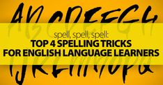 Top 4 Spelling Tricks for English Language Learners Spelling in English is tough, at least it was for me as a student....Here are some tricks for both you and your students to help them conquer the giant of English spelling and become successful writers of English.