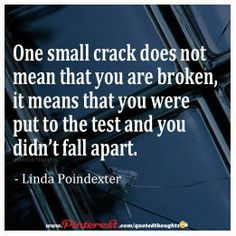 One small crack doesn't mean that you are broken, it means that you were put to the test and you didn't fall apart ~ Linda Poindexter via quotedthoughts #quotes #motivation #inspiration