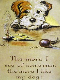 The more I see of some men, the more I like my dog!
