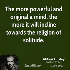 Perhaps, it is actually, that the more solitude a mind experiences, the more it becomes aware of its potential, resulting in religious inclination towards self-actualization.