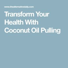 Transform Your Health With Coconut Oil Pulling