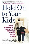Hold on to Your Kids by Gordon Neufeld:  PART ONE: The Phenomenon of Peer Orientation Chapter One: In Our Own Backyard Something has changed. We can sense it, can feel it, just not find the words for it. Children are not quite the same as we remember being. They seem less likely...