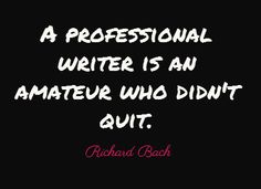 a-professional-writer-is-an-amateur-who-didnt-quit.png (400×291)