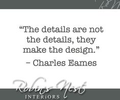 """The details are not the details, they make the design. Sunday Motivation, Charles Eames, Interior Photo, Robins, Nest, Math, Detail, How To Make, Design"