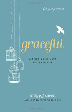 Graceful (For Young Women): Letting Go of Your Try-Hard Life. This book is written to the good girl who tries to do everything perfect from sports to schoolwork. It's also written to the girl who feels like she can't do anything right. The ultimate message in this book is you don't have to be perfect.