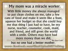 Mama, the miracle worker. And thanks to Daddy for working so hard so Mama could stay at home with me & my sisters!!!