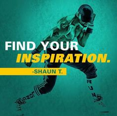 Find Your Inspiration #ShaunT #Insanity #Inspiration #Quotes
