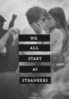 we all start as strangers love love quotes photography black and white kiss couple
