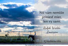 Nič vám nemôže priniesť mier, len vy sami. Ralph Waldo Emerson