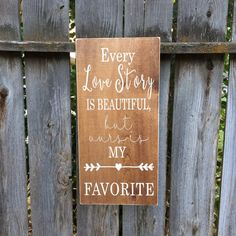 Every Love Story is beautiful, but ours is my favorite- Wood Sign- Wedding- Anniversary gift- Rustic Wood Sign- Home Decor- Wall Hanging by CraftingWithMama on Etsy https://www.etsy.com/listing/472139034/every-love-story-is-beautiful-but-ours