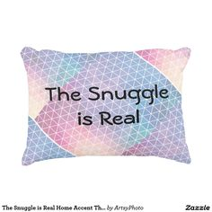 The Snuggle is Real Home Accent Throw Pillow