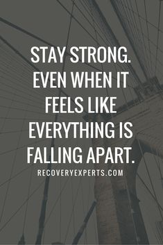 Motivational Quotes: Stay strong. Even when it feels like everything is falling apart.  Follow: https://www.pinterest.com/recoveryexpert/